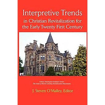 Interpretive Trends in Christian Revitalization for the Early Twenty First Century by OMalley & J. Steven
