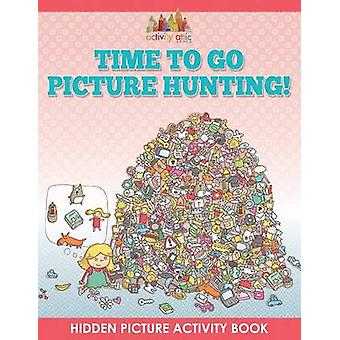 Time to Go Picture Hunting Hidden Picture Activity Book by Activity Attic Books
