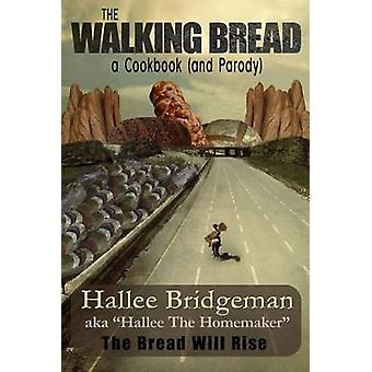 The Walking Bread The Bread Will Rise A Cookbook and a Parody by Bridgeman & Hallee