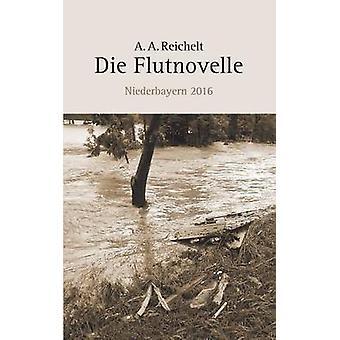 Die FlutnovelleNiederbayern 2016 by Reichelt & A. A.