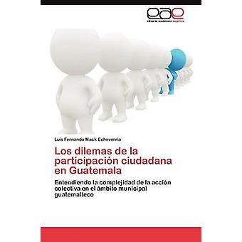 Los dilemas de la participacin ciudadana en Guatemala by Mack Echeverra Luis Fernando