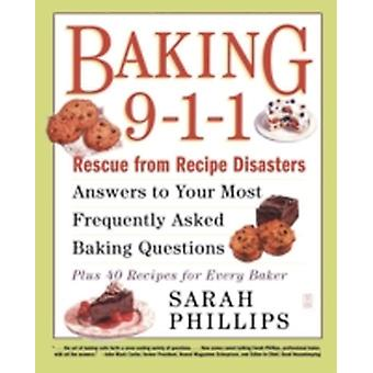 Baking 911 Rescue from Recipe Disasters Answers to Your Most Frequently Asked Baking Questions 40 Recipes for Every Baker by Phillips & Sarah