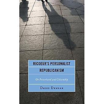Ricoeurs Personalist Republicanism by Deweer
