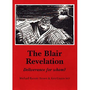 The Blair Revelation  Deliverance for Whom by Ken Coates & Michael Barratt Brown