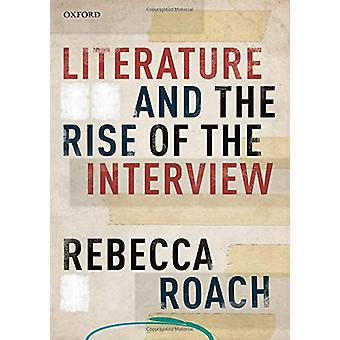 Literature and the Rise of the Interview by Rebecca Roach - 978019882
