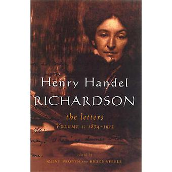 Henry Handel Richardson - The Letters - v. 1 - 1874-1915 by Henry Handel