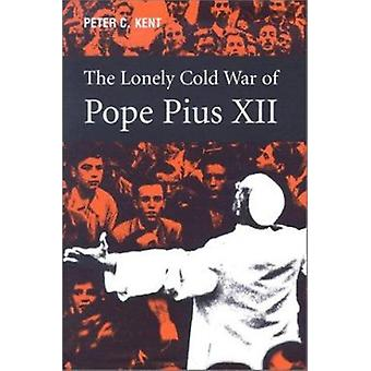 The Lonely Cold War of Pope Pius XII - The Roman Catholic Church and t
