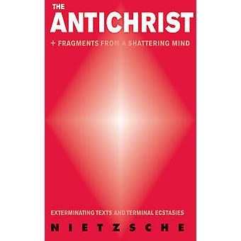 The Antichrist - Exterminating Texts and Terminal Ecstasies by Friedri