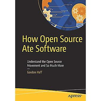 How Open Source Ate Software - Understand the Open Source Movement and