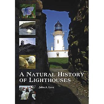 A Natural History of Lighthouses by John A. Love - 9781849951548 Book