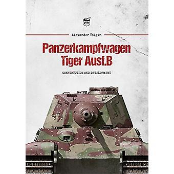Panzerkampfwagen Tiger Ausf.B - Construction and Development by Alexan
