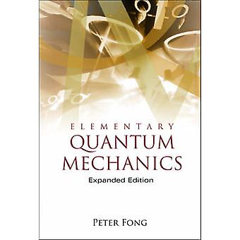 Elementary Quantum Mechanics by Peter Fong - 9789812563514 Book