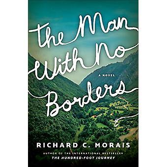 The Man with No Borders - A Novel by Richard C. Morais - 9781542093828