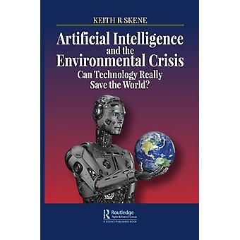 Artificial Intelligence and the Environmental Crisis by Keith Ronald Skene