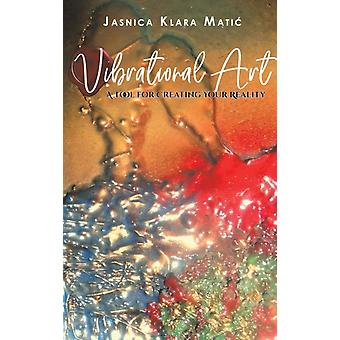 Vibrational Art  A Tool for Creating Your Reality by Matic & Jasnica Klara