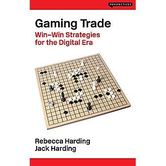 Gaming Trade - Win-Win Strategies for the Digital Era by Rebecca Hardi