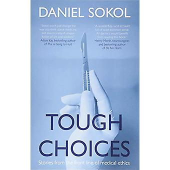 Tough Choices - Stories from the front line of medical ethics by Danie