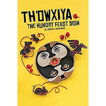 Th'owxiya - The Hungry Feast Dish by Joseph A Dandurand - 978036910023