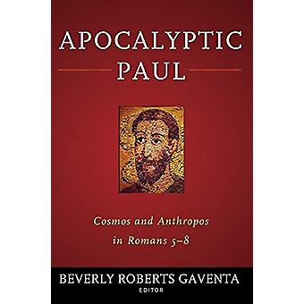 Apocalyptic Paul - Cosmos and Anthropos in Romans 5-8 by Beverly Rober