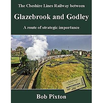 Glazebrook and Godley - A Route of Strategic Importance by Bob Pixton