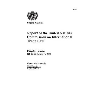 Report of the United Nations Commission on International Trade Law: Fifty-first Session (25 June-13 July 2018) (Reports� of the United Nations Commission on International Trade Law)