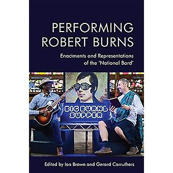 Performing Robert Burns by Edited by Ian Brown & Edited by Gerard Carruthers