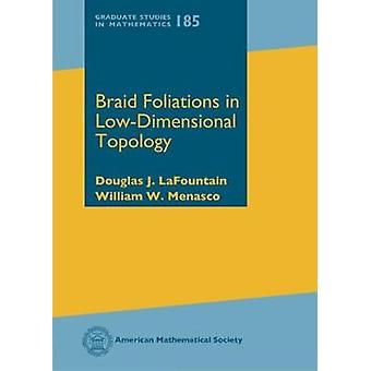 Braid Foliations in Low-Dimensional Topology by Douglas J. LaFountain