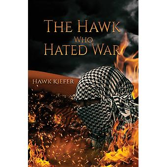 The Hawk Who Hated War by Hawk Kiefer