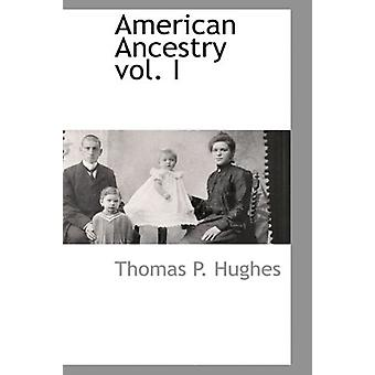 American Ancestry Vol. I by Professor Emeritus Thomas P Hughes - 9781