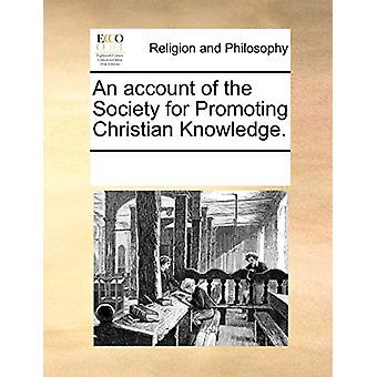 An Account of the Society for Promoting Christian Knowledge by Multip
