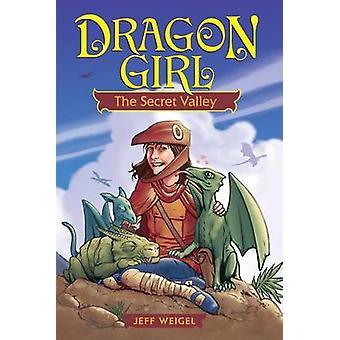 Dragon Girl - Salainen laakso kirjoittanut Jeff Weigel - 9781449441838 Kirja