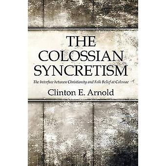 The Colossian Syncretism by Clinton Arnold - 9781498217576 Book