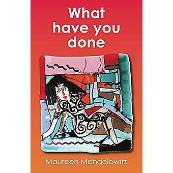 What have you done by Maureen Mendelowitz - 9781760418182 Book