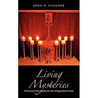 Living Mysteries - A Practical Handbook for the Independent Priest by