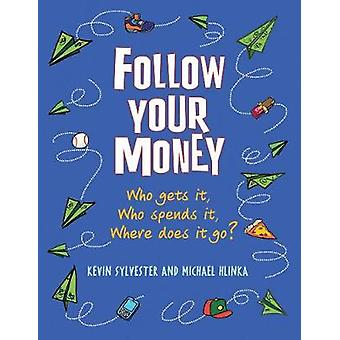 Follow Your Money  Who Gets It Who Spends It Where Does It Go by Michael Hlinka Kevin Sylvester