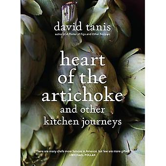 Heart of the Artichoke and Other Kirtchen Journeys by David Tanis
