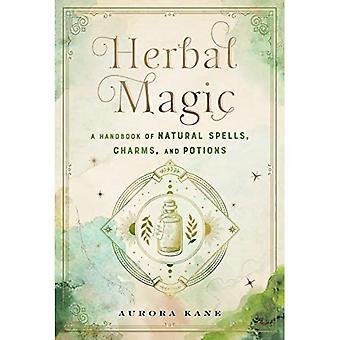 Herbal Magic: A Handbook of Natural Spells, Charms, and Potions: Volume 7 (Mystical Handbook)