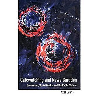Gatewatching and News Curation: Journalism, Social� Media, and the Public Sphere (Digital Formations)