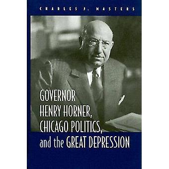 Gouverneur Henry Horner - politique à Chicago et la grande dépression de