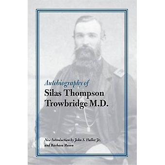 Autobiographie von Silas Thompson Trowbridge M.D. (3.) von Silas Thomps