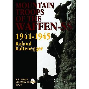 The Mountain Troops of the Waffen-SS - 1941-1945 by Roland Kaltenegge