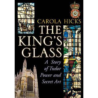 Des Königs Glas - eine Geschichte der Tudor Leistungs- und geheime Kunst von Carola Hic