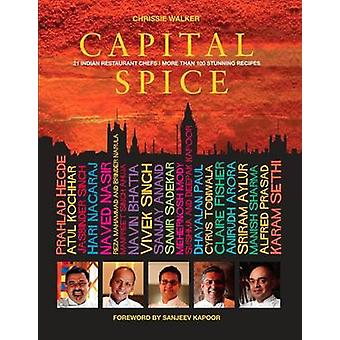 Capital Spice - 21 Indian Restaurant Chefs * More Than 100 Stunning Re