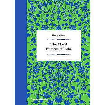 The Floral Patterns of India by Henry Wilson - 9780500518397 Book