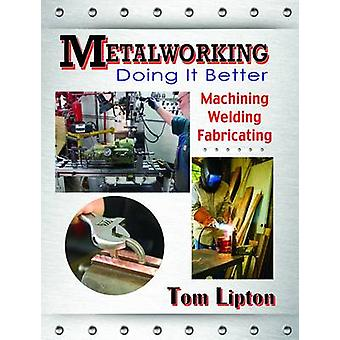 Metalworking - Doing it Better - Machining - Welding - Fabricating by