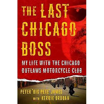 The Last Chicago Boss - My Life with the Chicago Outlaws Motorcycle Cl
