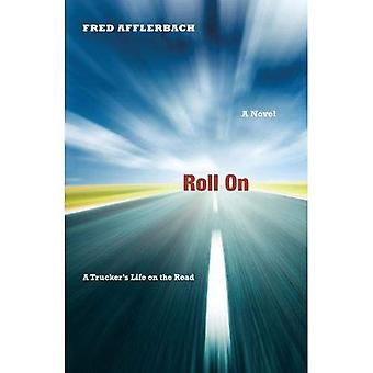 Roll on: A Trucker's Life on the Road