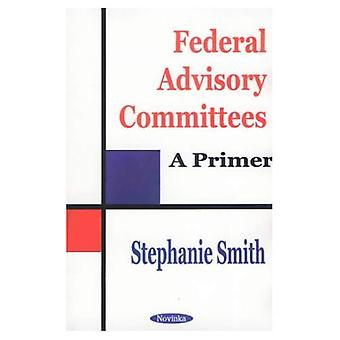 Federal Advisory Committees : A Primer