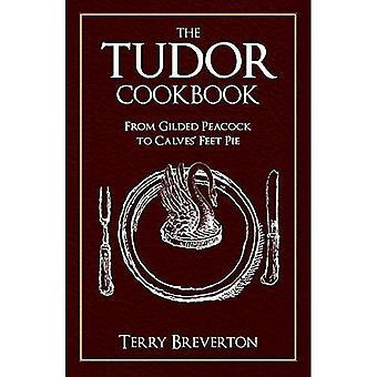 Tudor Cookbook: From Gilded� Peacock to Calves Feet Pie