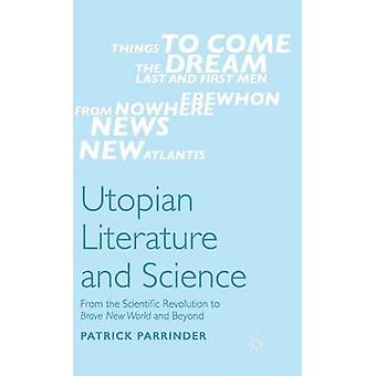 Utopian Literature and Science From the Scientific Revolution to Brave New World and Beyond by Parrinder & Patrick